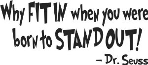 Dr. Seuss Why fit in when you were born to stand out